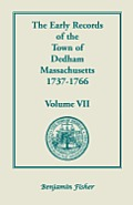 The Early Records of the Town of Dedham, Massachusetts, 1737-1766: Volume VII, Containing a Complete Transcript of the Town Meeting and Selectmen's Re