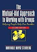 Mutual Aid Approach to Working with Groups Helping People Help One Another Second Edition
