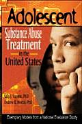 Adolescent Substance Abuse Treatment in the United States Exemplary Models from a National Evaluation Study