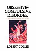 Obsessive Compulsive Disorder A Guide for Family Friends & Pastors