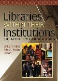 Libraries within their institutions; creative collaborations