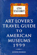 On Exhibit Art Lovers Travel Guide To Ame 1999