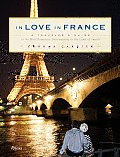 In Love in France A Travelers Guide to the Most Romantic Destinations in the Land of Amour