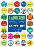 I Adulted Stickers for Grown Ups