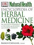 Natural Health Encyclopedia of Herbal Medicine the Definitive Reference to 550 Herbs & Remedies for Common Ailments