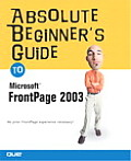 Absolute Beginners Guide to Microsoft Office FrontPage 2003