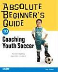 Absolute Beginners Guide to Coaching Youth Soccer