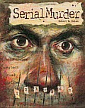 Serial Murder (Crime, Justice & Punishment)