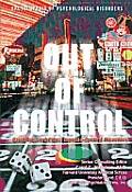 Out of Control: Gambling and Other Impulse Control Disorders (Encyclopedia of Psychological Disorders)