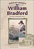 William Bradford: Governor of Plymouth Colony (Colonial Leaders)