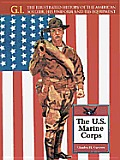 The U.S. Marine Corps: From 1775 to Modern Day (G. I.: The Illustrated History of the American Soldier, His Uniform, & His Equipment)