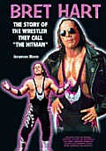 Bret Hart: The Story of the Wrestler They Call