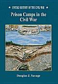 Prison Camps in the Civil War (Untold History of the Civil War)