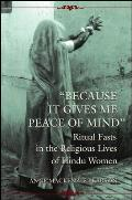 Because It Gives Me Peace of Mind: Ritual Fasts in the Religious Lives of Hindu Women