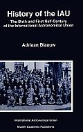 History of the Iau: The Birth and First Half-Century of the International Astronomical Union