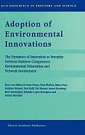 Adoption of Environmental Innovations: The Dynamics of Innovation as Interplay Between Business Competence, Environmental Orientation and Network Invo