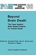 Beyond Brain Death: The Case Against Brain Based Criteria for Human Death