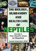 The Health Care of Reptiles: Volume 3 (Biology, Husbandry and Health Care of Reptiles)
