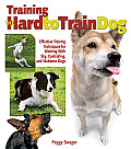 Training the Hard to Train Dog Effective Training Techniques for Working with Shy Controlling & Stubborn Dogs