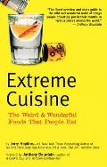 Extreme Cuisine The Weird & Wonderful Foods That People Eat