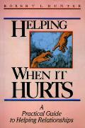 Helping When It Hurts: A Practical Guide to Helping Relationships