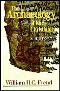 Archaeology Of Early Christianity A