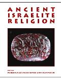 Ancient Israelite Religion: Essays in Honor of Frank Moore Cross