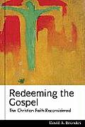 Redeeming the Gospel: The Christian Faith Reconsidered (Studies in Lutheran History and Theology)