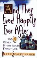 Happily Ever After: And 22 Other Myths about Family Life