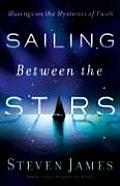 Sailing Between the Stars Musings on the Mysteries of Faith