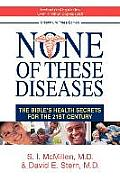 None of These Diseases The Bibles Health Secrets for the 21st Century