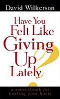 Have You Felt Like Giving Up