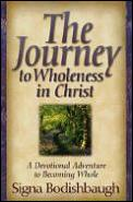 Journey To Wholeness In Christ A Devotional Adventure to Becoming Whole