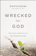 Wrecked for God: The Surprising Secret to True Transformation