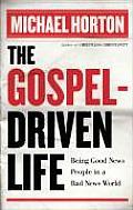 Gospel Driven Life Being Good News Peopl