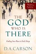 God Who Is There Finding Your Place in Gods Story