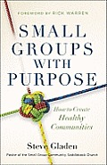 Small Groups with Purpose How to Create Healthy Communities
