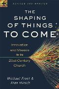 Shaping of Things to Come Innovation & Mission for the 21st Century Church