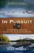 In Pursuit Devotions for the Hunter & Fisherman