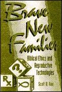Brave New Families Biblical Ethics & Rep