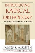 Introducing Radical Orthodoxy Mapping a Post Secular Theology