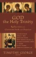 God the Holy Trinity: Reflections on Christian Faith and Practice