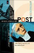 Whos Afraid of Postmodernism Taking Derrida Lyotard & Foucault to Church
