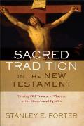 Sacred Tradition in the New Testament: Tracing Old Testament Themes in the Gospels and Epistles