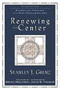 Renewing the Center Evangelical Theology in a Post Theological Era