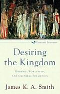 Desiring the Kingdom Worship Worldview & Cultural Formation