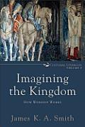 Imagining The Kingdom How Worship Works