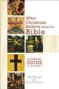 What Christians Believe About The Bible A Concise Guide For Students