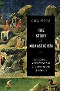 Story of Monasticism Retrieving an Ancient Tradition for Contemporary Spirituality