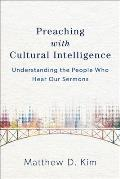 Preaching with Cultural Intelligence Understanding the People Who Hear Our Sermons